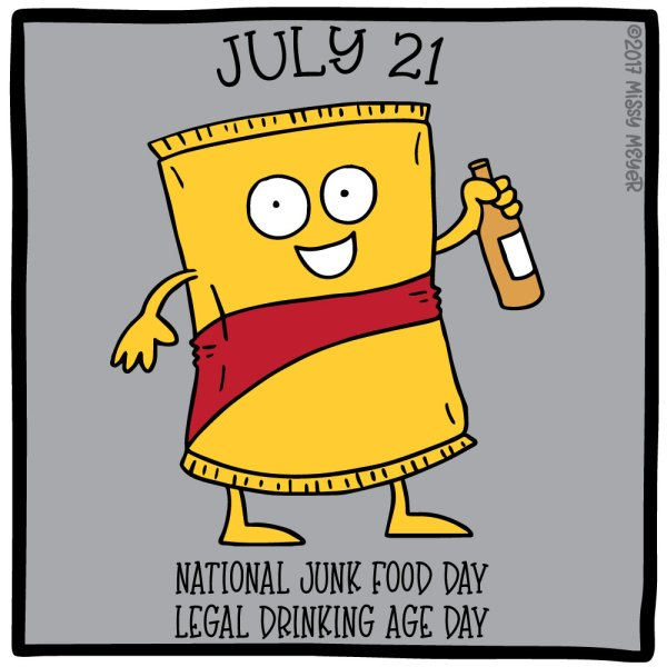 July 21 (every year): National Junk Food Day; Legal Drinking Age Day