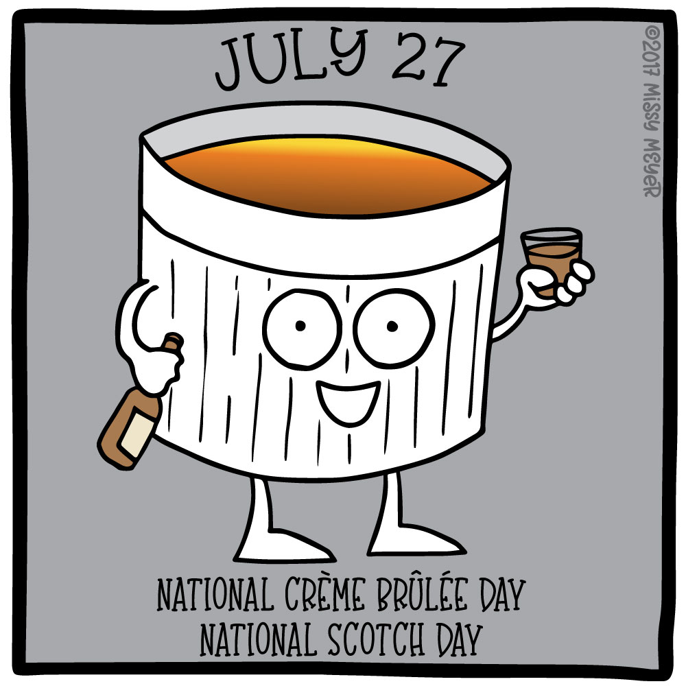 July 27 (every year): National Creme Brulee Day; National Scotch Day