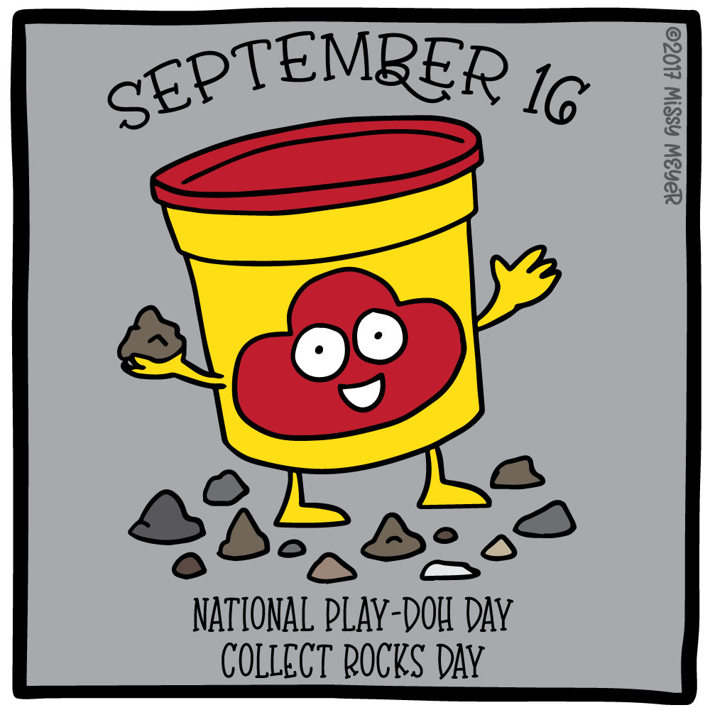 September 16 (every year): National Play-Doh Day; Collect Rocks Day