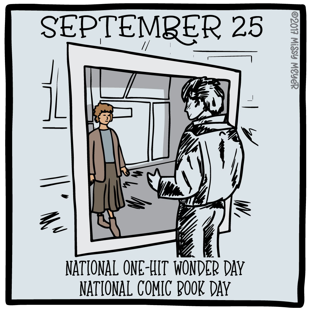 September 25 (every year): National One-Hit Wonder Day; National Comic Book Day