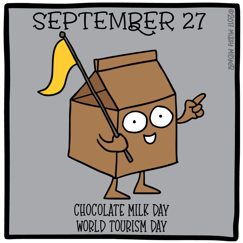 September 27 (every year): Chocolate Milk Day; World Tourist Day