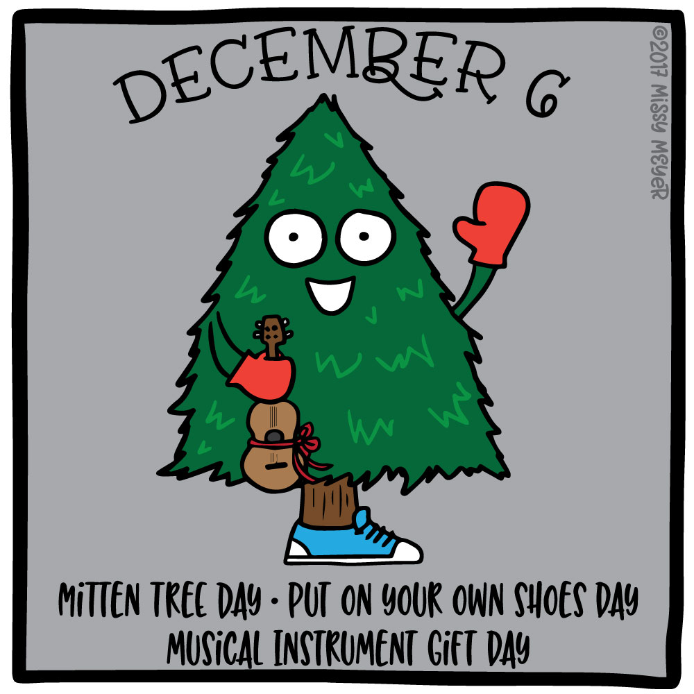 December 6 (every year): Mitten Tree Day; Put on Your Own Shoes Day; Musical Instrument Gift Day