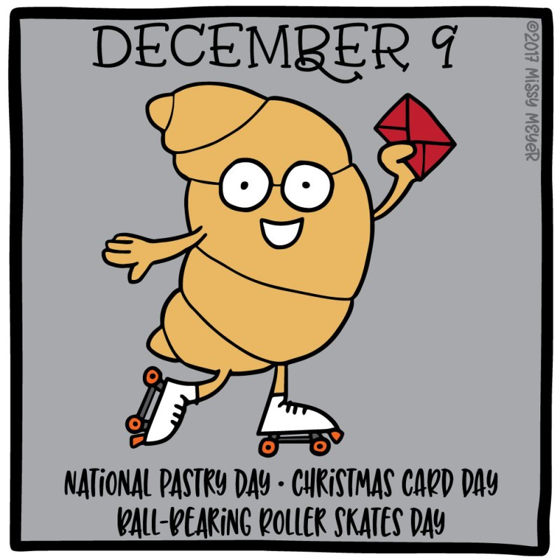 December 9 (every year): National Pastry Day; Christmas Card Day; Ball-Bearing Roller Skates Day