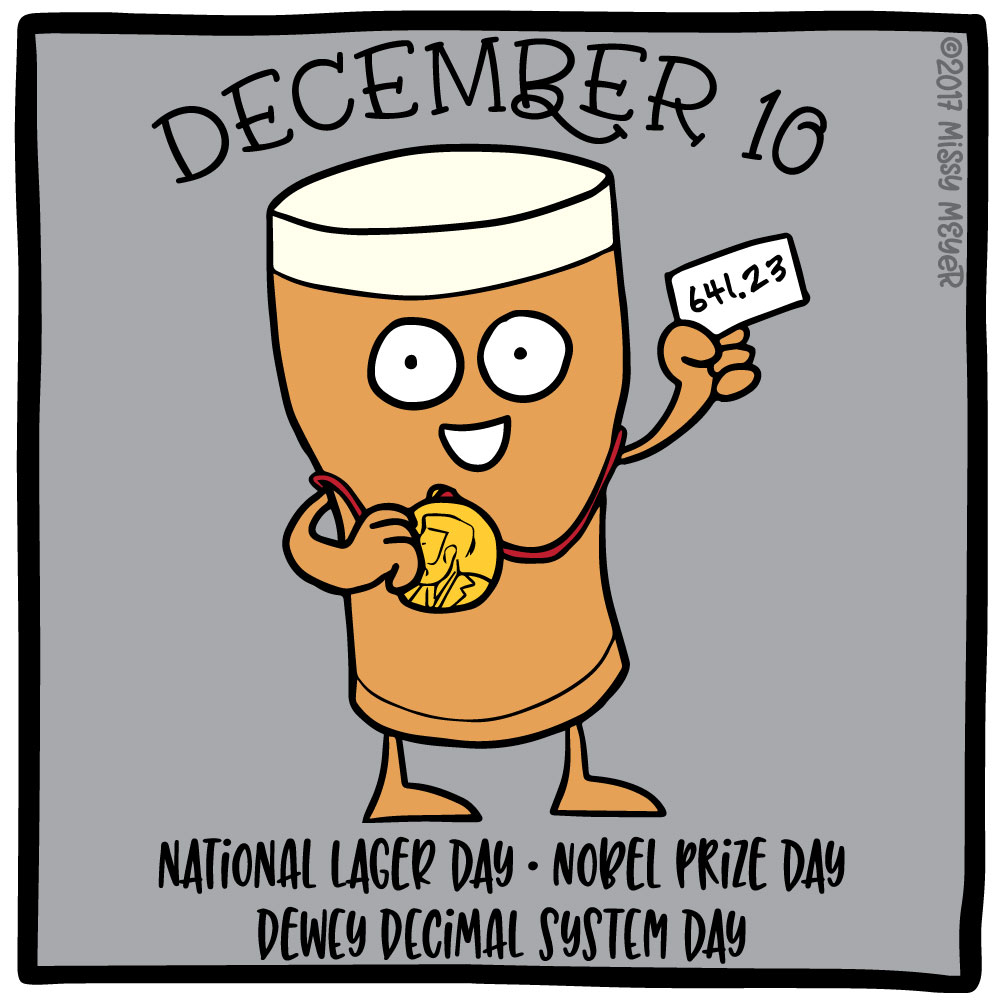 December 10 (every year): National Lager Day; Nobel Prize Day; Dewey Decimal System Day