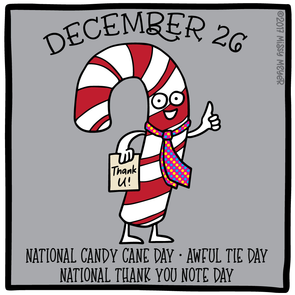 December 26 (every year): National Candy Cane Day; Awful Tie Day; National Thank You Note Day