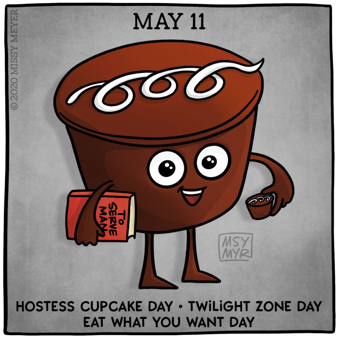 May 11 (every year): Hostess Cupcake Day; Twilight Zone Day; Eat What You Want Day