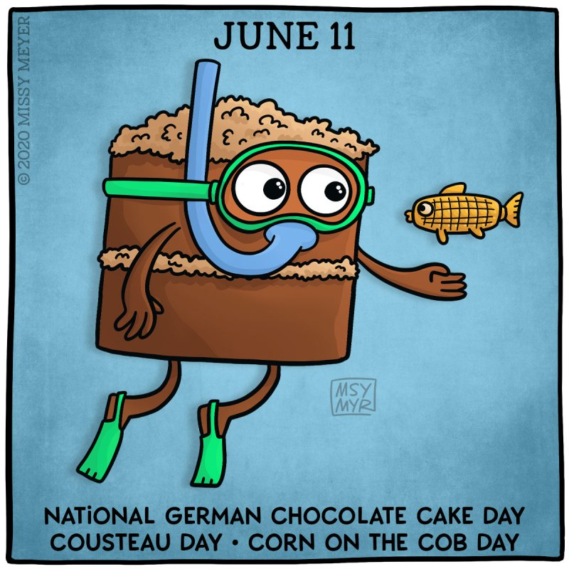 June 11: National German Chocolate Cake Day; Cousteau Day; Corn on the Cob Day