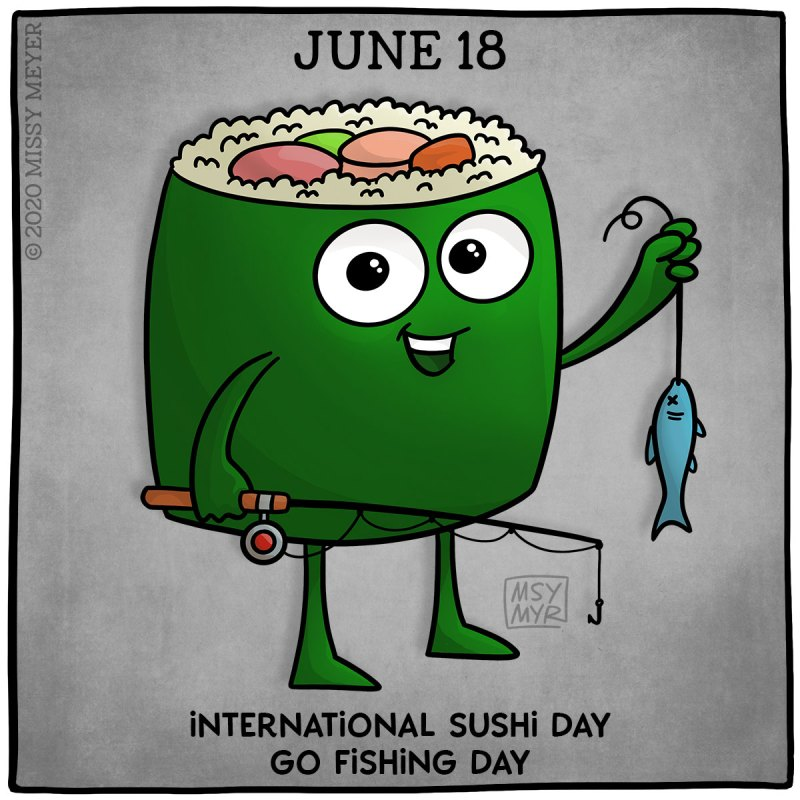 June 18 (every year): International Sushi Day; Go Fishing Day