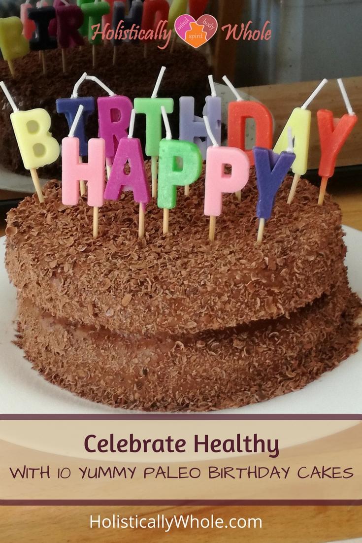 Celebrate Healthy With 10 Yummy Paleo Birthday Cakes Holistically