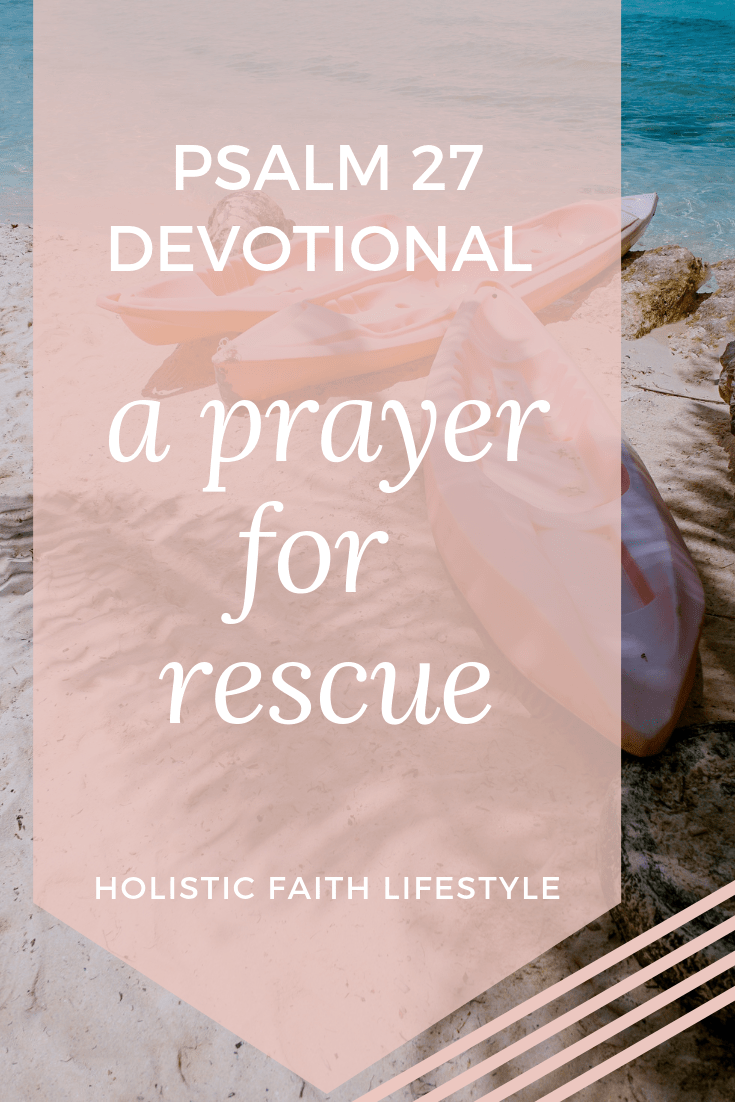PSALM 27 DEVOTIONAL: A PRAYER FOR RESCUE