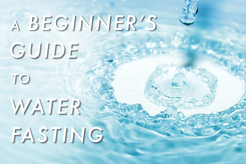 A Beginner's Guide to Water Fasting
