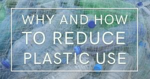 Why and How to Reduce Plastic Use