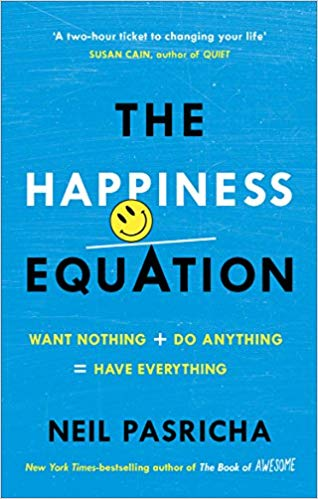 The Happiness Equation: Want Nothing + Do Anything=Have Everything by Neil Pasricha