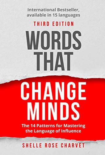 Words That Change Minds: The 14 Patterns for Mastering the Language of Influence by Shelle Rose Charvet
