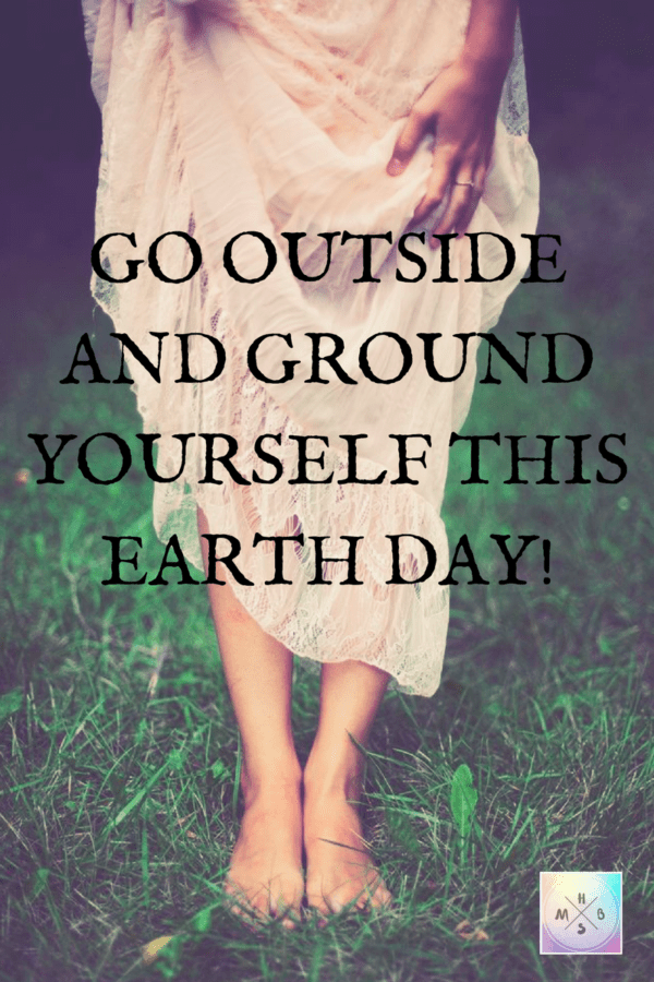 Go Outside and Ground Yourself this Earth Day