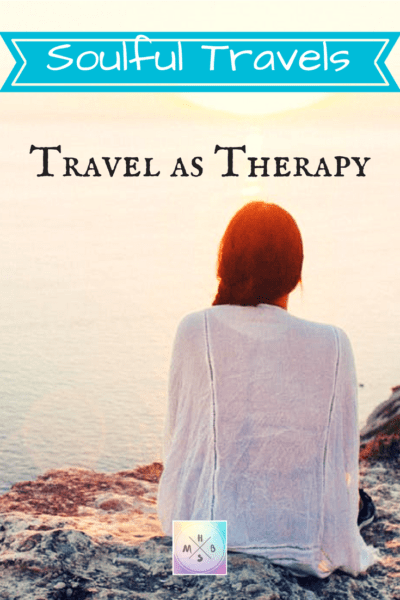 ~Soulful Travels~ Travel as Therapy