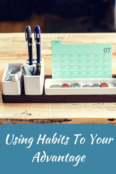 Using Habits To Your Advantage