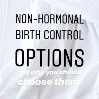 Non-Hormonal Birth Control Options and Why You Should Choose Them!