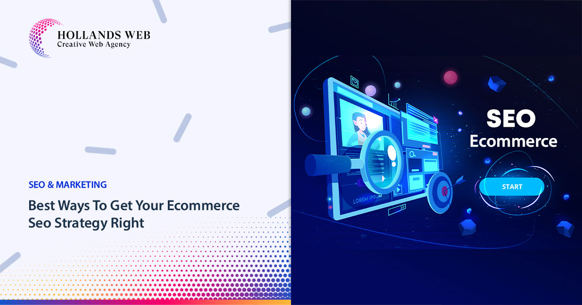 Best Ways To Get Your Ecommerce Seo Strategy Right