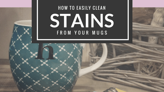 How To Easily Clean Stains From Your Mugs