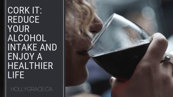Cork It: Reduce Your Alcohol Intake And Enjoy A Healthier Life