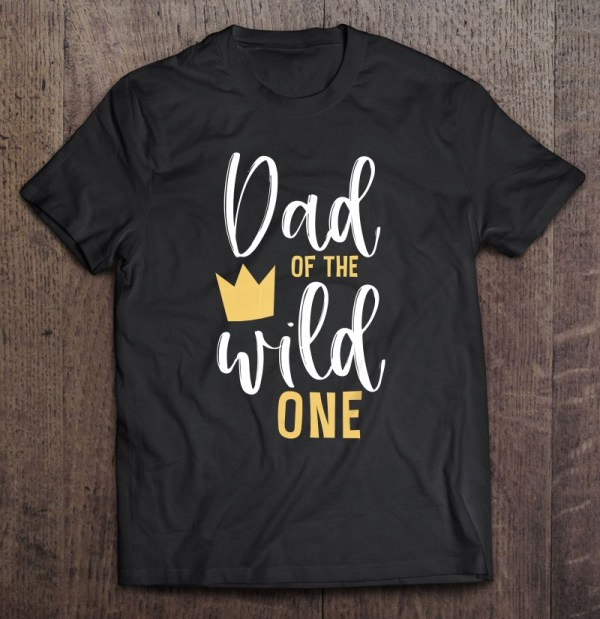 Dad of the wild one crown version shirt