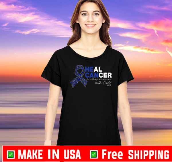 Heal Cancer For Nothing Is Impossible With God Tee Shirts