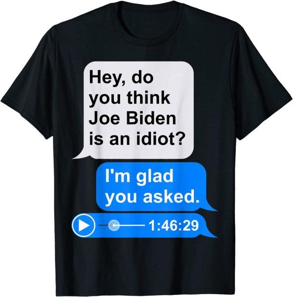 Text Message Meme Audio File Funny Anti Joe Biden Idiot T-Shirt