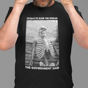 15 Days To Slow The Spread Shirt Government Said Skeleton
