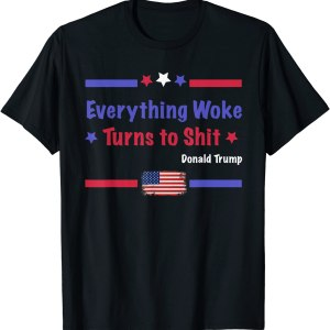 """2021 """"Everything Woke Turns to Shit"""" Political Funny Trump T-Shirt"""