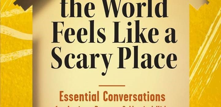 When the World Feels Like a Scary Place