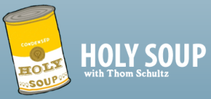Holy Soup with Thom Schultz