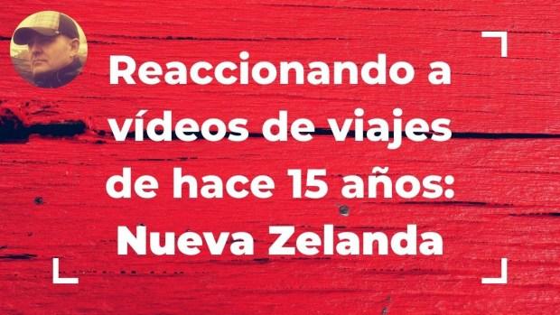 Reaccionando a vídeos de viajes de hace 15 años: Nueva Zelanda