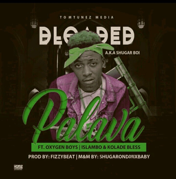 MUSIC:D Loaded Ft. Oxygen Boys, Islambo X Koladebless – Palava