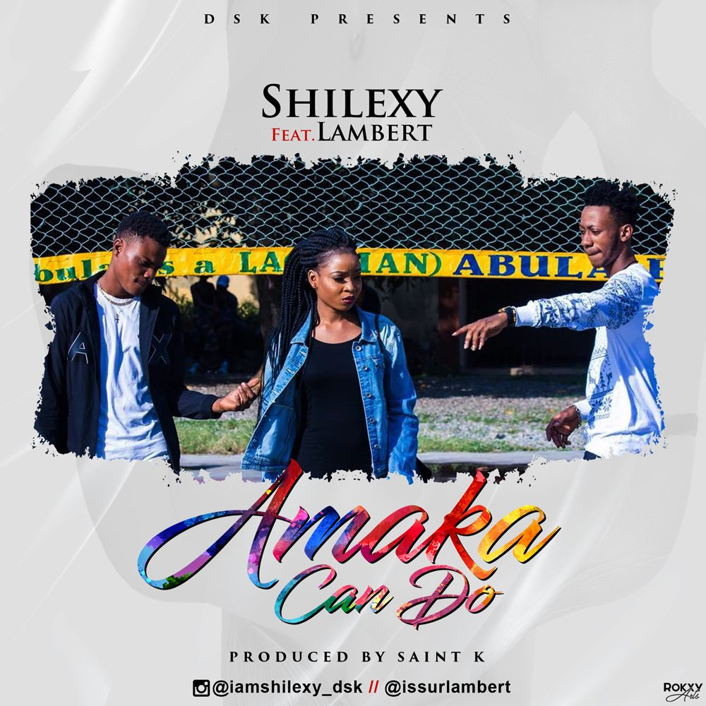 "MUSIC: Shilexy Ft. Lambert - ""Amaka Can Do"" 