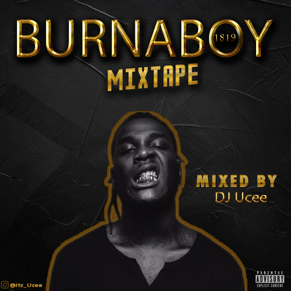 DOWNLOAD MIXTAPE: DJ Ucee - Burna Boy 1819 (Best Of Burna