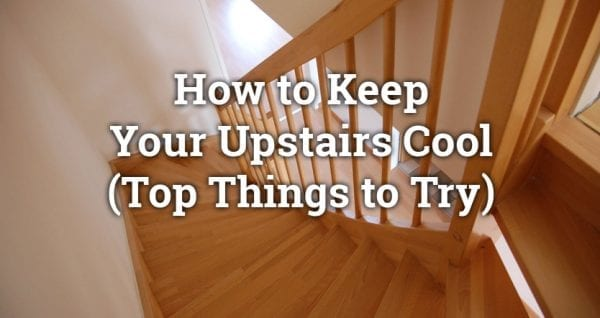 How to Keep Your Upstairs Cool