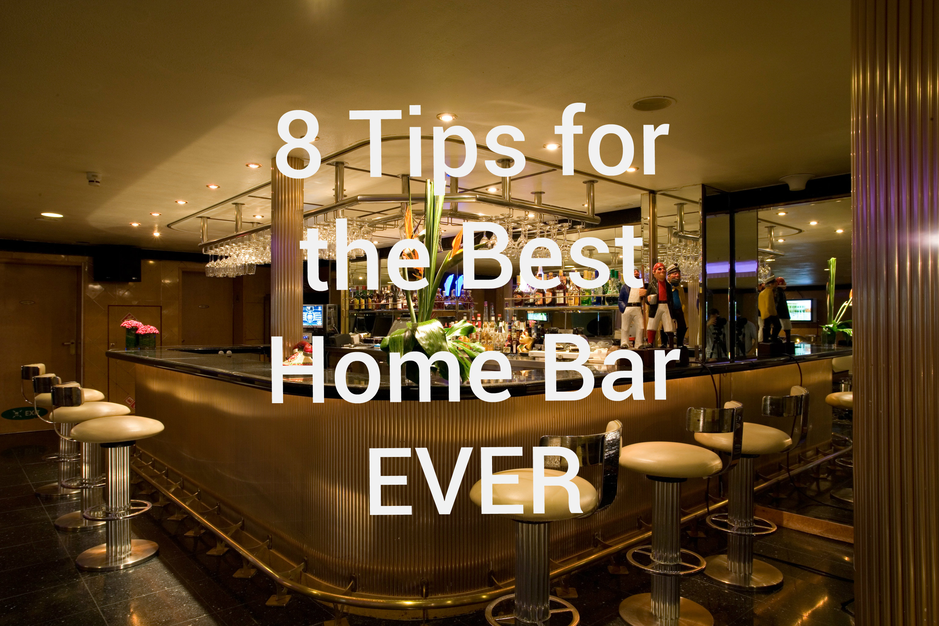 8 Tips for the Best Home Bar EVER  Best Home Bar Ever