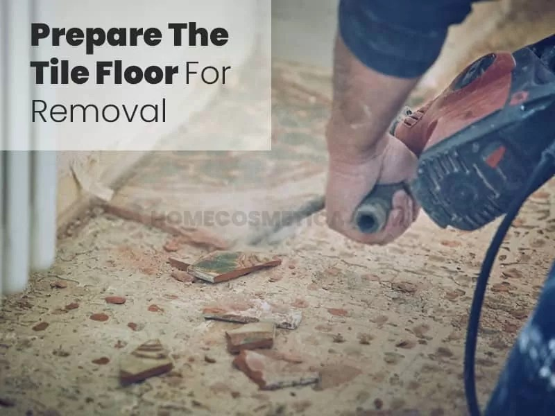 Prepare the tile floor for removal