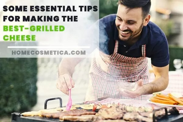 Some Essential Tips for Making the Best-Grilled Cheese