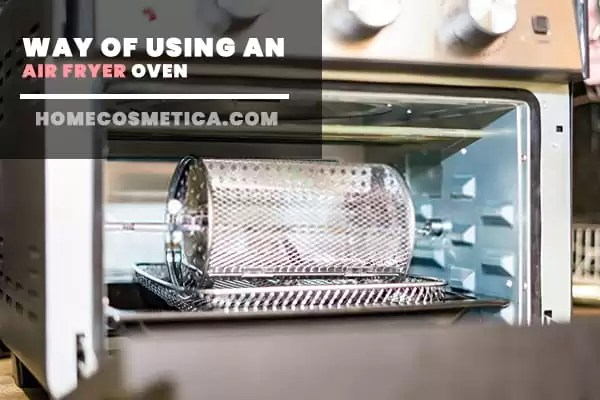 Way of Using an Air Fryer Oven