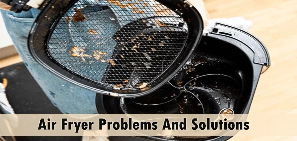 Air Fryer Problems And Solutions