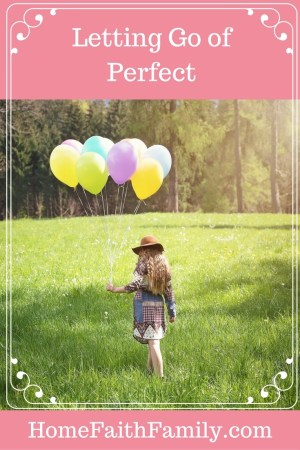 """Letting Go of Perfect   Do you ever feel weighed down by the burden of always feeling like you have to be perfect? I will be the first to admit, I am a perfectionist. Read on to discover what I learned about what being """"perfect"""" really means. Click to read."""