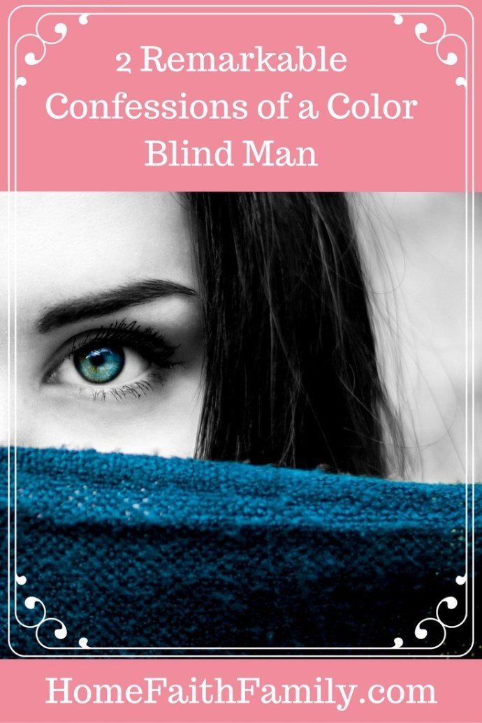 My husband gave 2 remarkable confessions as a color blind man after seeing color for the first time. These confessions will help build up your faith in God. Click to read.