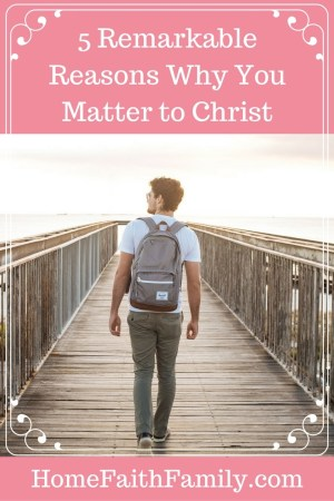 5 Remarkable Reasons Why You Matter to Christ | Even when life seems to be beating on you, always remember that you matter to Christ. These 5 ways are proven and will show you how and why you matter. Read these 5 ways why you matter, #4 will change your thinking. Click to read.