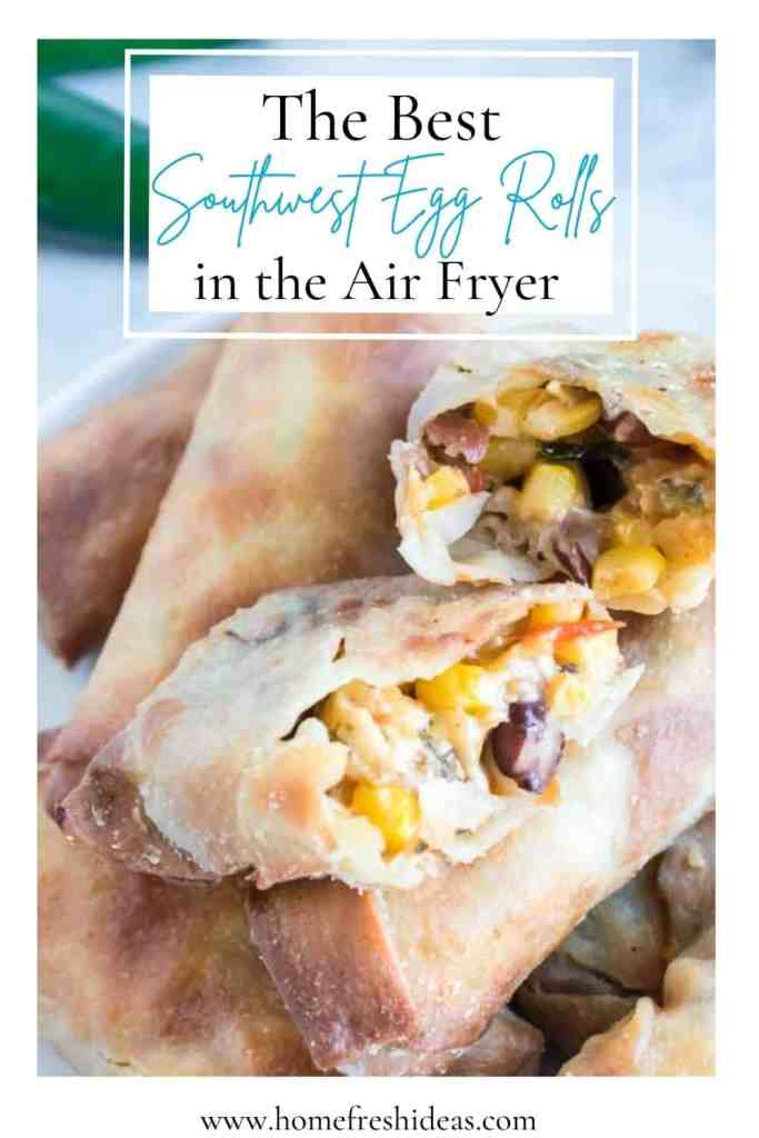 The Best Easy Air Fryer Southwest Egg Rolls Recipe - Sink your teeth into the Best Easy Airy Fryer Southwest Egg Rolls Recipe ever! They are crispy, loaded with Tex Mex flavors, and irresistible.  #southwest #eggrolls #easy #texmex #mexican #appetizer #homefreshideas