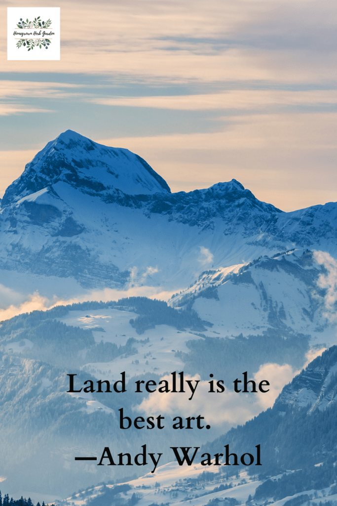 Land really is the best art. —Andy Warhol