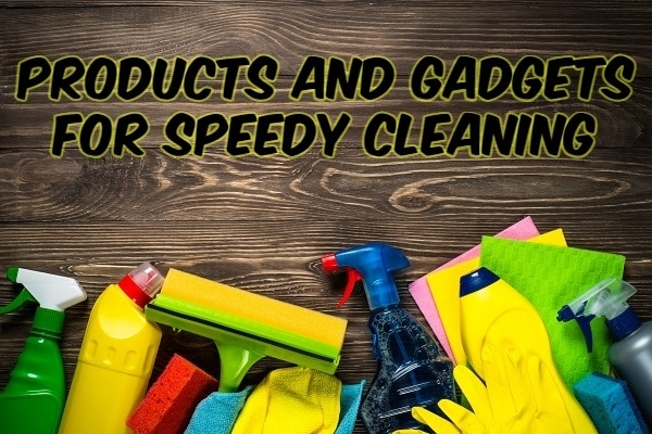 Best Products And Gadgets For Speedy Cleaning