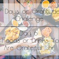 7 Days of Gratitude Challenge -  Day 6: 5 Foods or Drinks You Are Grateful For