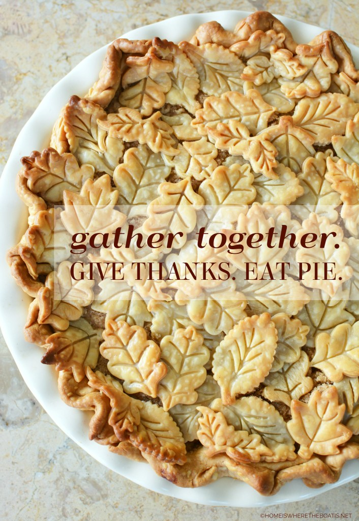 Gather Together. Give Thanks. Eat Pie. | ©homeiswheretheboatis.net #thanksgiving #quotes